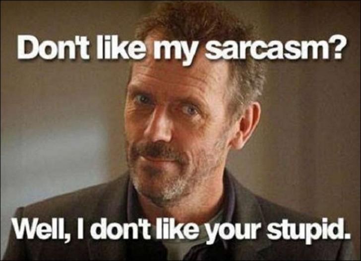 Sarcasm: Medicine for StupidPeople